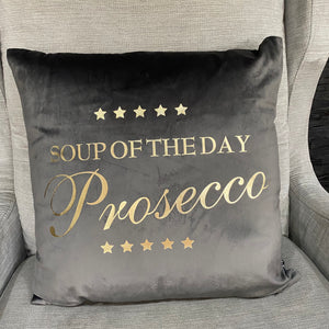 Grey Velvet Cushion - 'Soup of the Day Prosecco' slogan