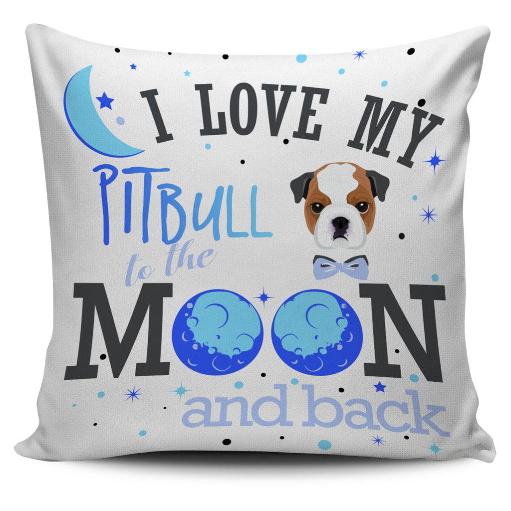 I Love My Pitbull To The Moon And Back Pillow Covers