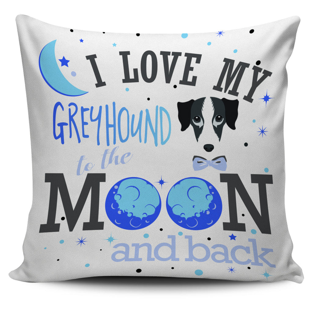 I Love My Greyhound To The Moon And Back Pillow Covers
