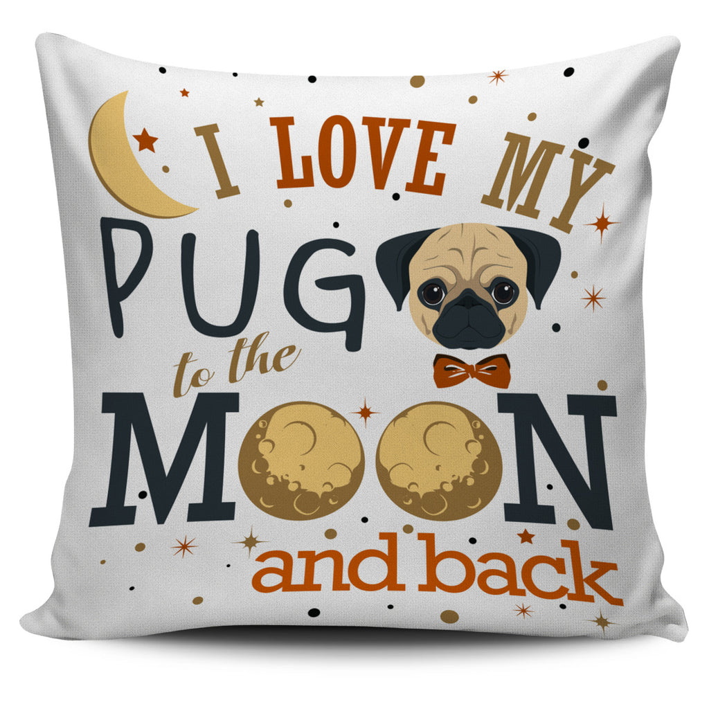 I Love My Pug To The Moon And Back Pillow Covers Ver 1