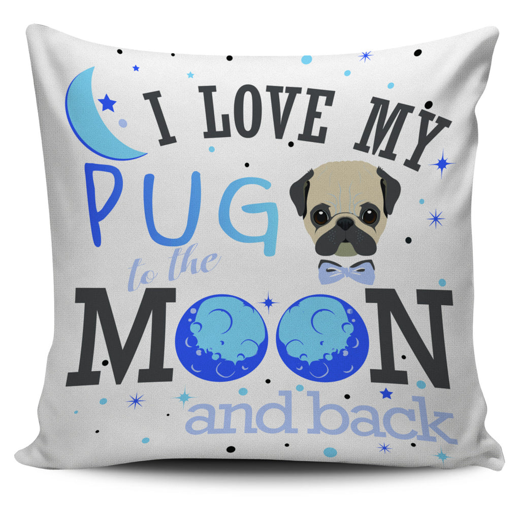 I Love My Pug To The Moon And Back Pillow Covers Ver 2