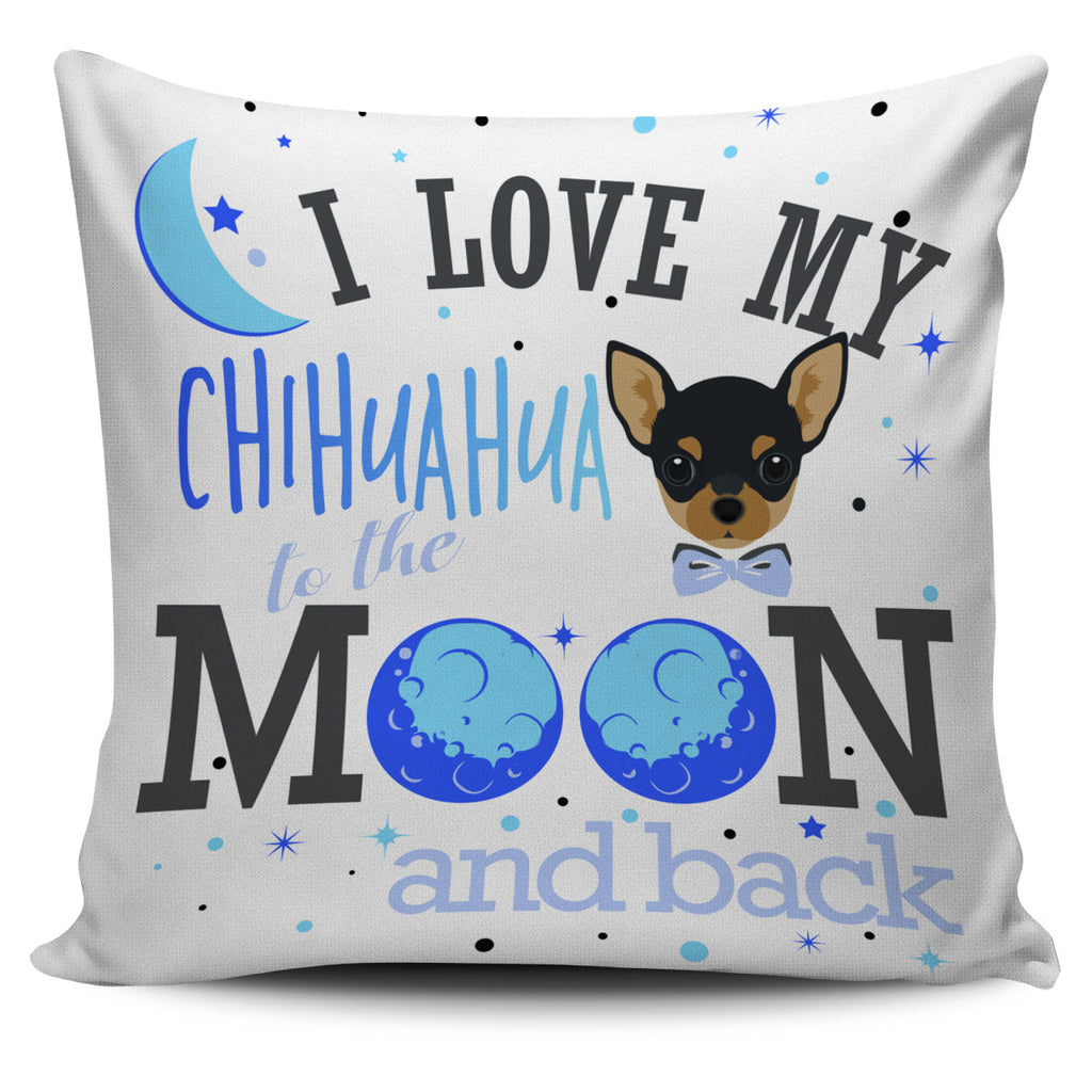 I Love My Chihuahua To The Moon And Back Pillow Covers