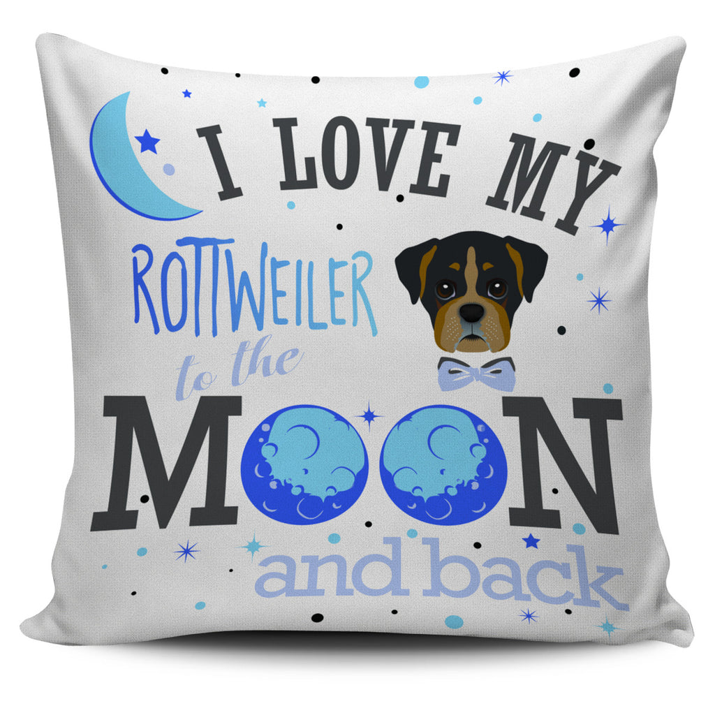 I Love My Rottweiler To The Moon And Back Pillow Covers