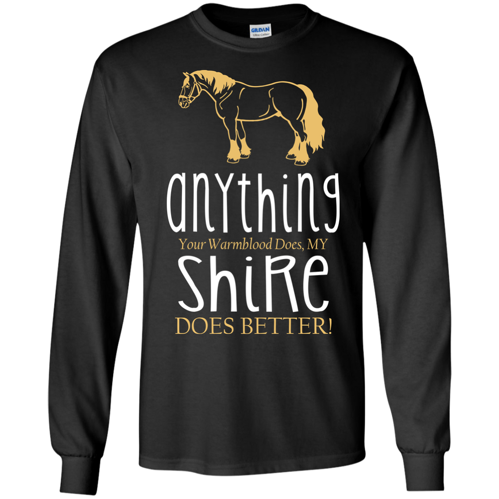 Any Thing Your Warmblood Does My Shire Does Better Horse Tshirt