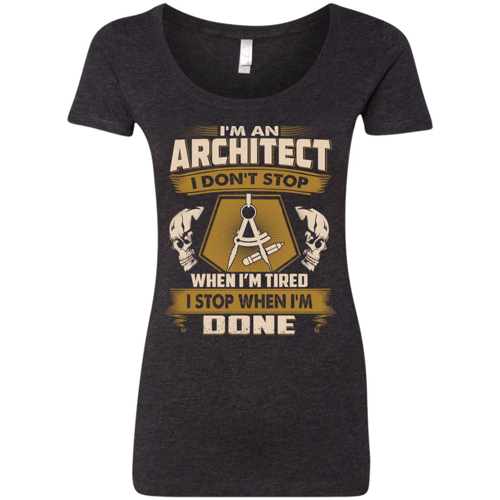 Architect T Shirt - I Don't Stop When I'm Tired
