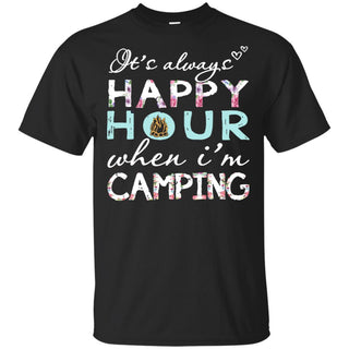It's Always Happy Hour When I'm Camping T Shirt