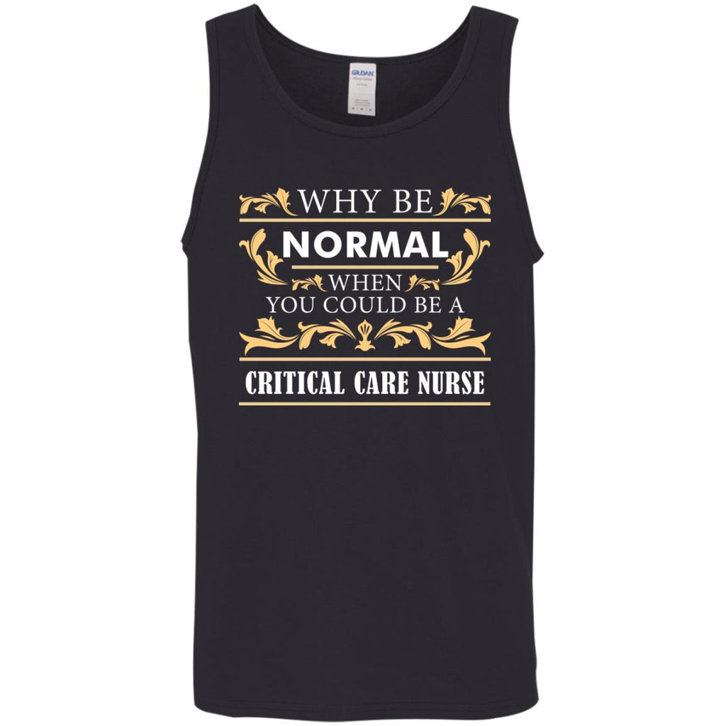 Why Be Normal When You Could Be A Critical Care Nurse Tee Shirt