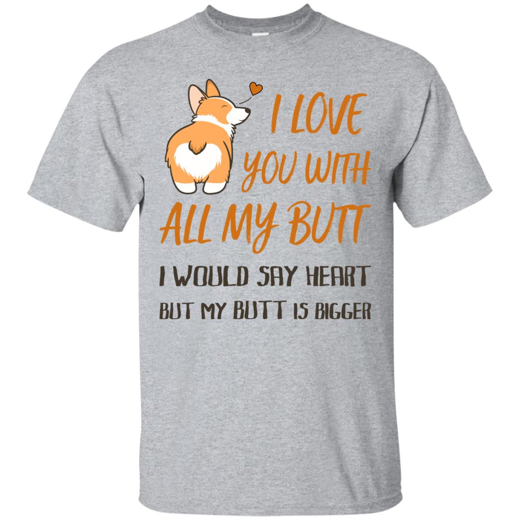 I Love You With All My Butt Tee Shirt In Funny Pembroke Corgi Tshirt