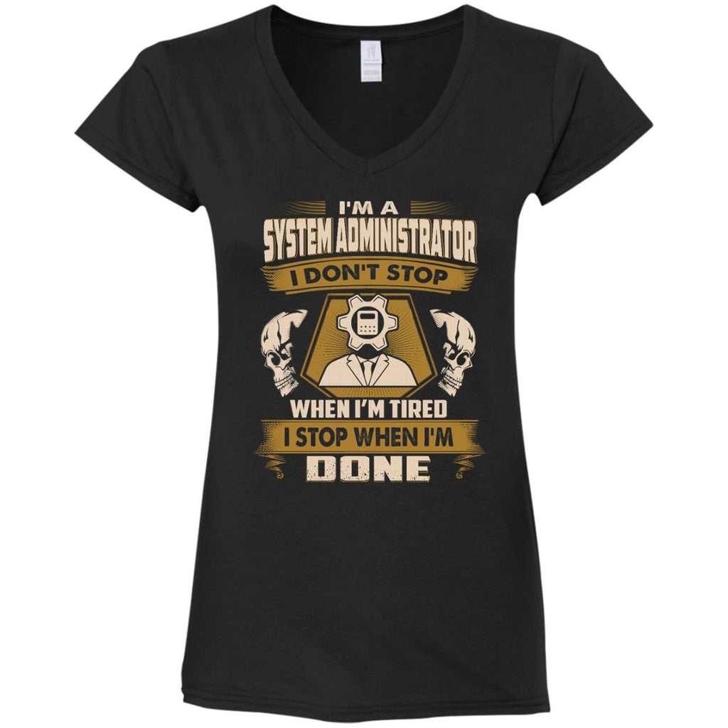 System Administrator T Shirt - I Don't Stop When I'm Tired