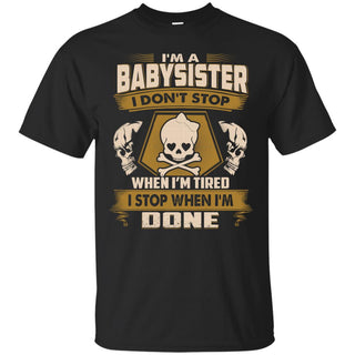 Babysister T Shirt - I Don't Stop When I'm Tired Tshirt