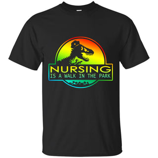 Nursing Is A Walk In The Park T Shirts
