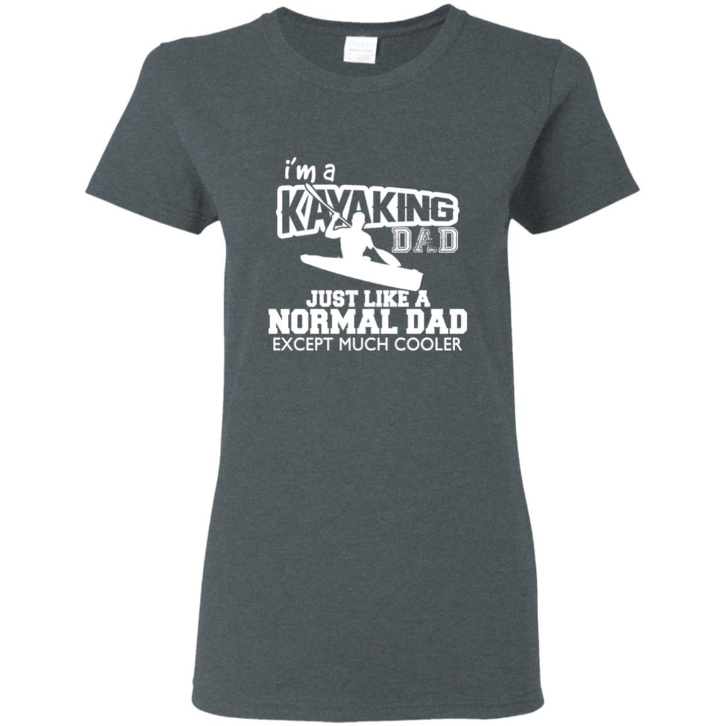 I'm A Kayaking Dad Just Like Normal Dad But Much Cooler Father Gift Tee Shirt