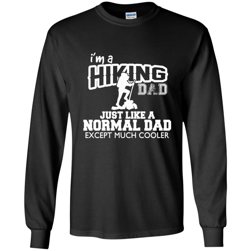 I'm A Hiking Dad Just Like Normal Dad But Much Cooler For Father Gift