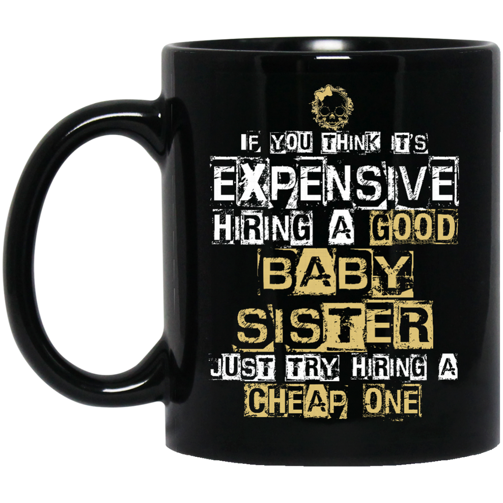 It's Expensive Hiring A Good Babysister Mugs