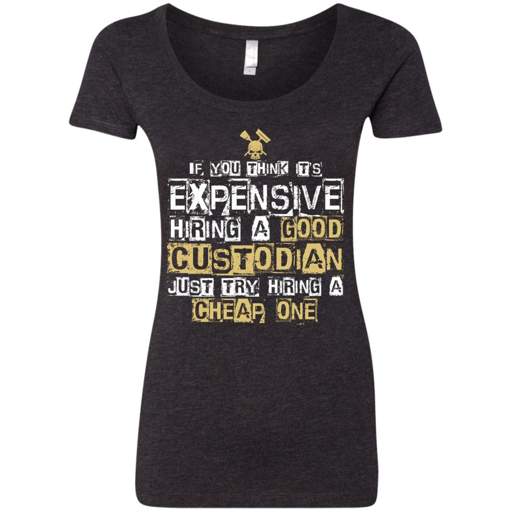 It's Expensive Hiring A Good Custodian Tee Shirt Gift
