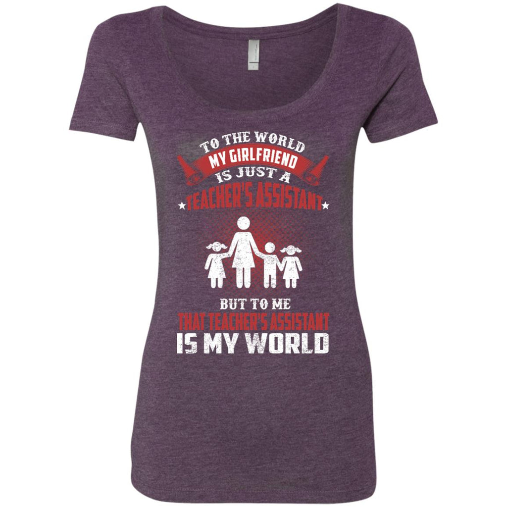 To The World My Girlfriend Is Just A Teacher's Assistant T Shirts