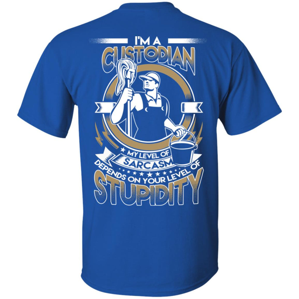 My Level Of Sarcasm Depends On Your Level Of Stupidity Custodian T Shirts