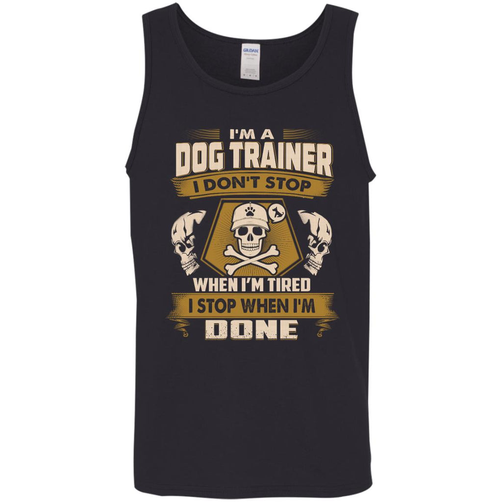 Dog Trainer Tee Shirt - I Don't Stop When I'm Tired