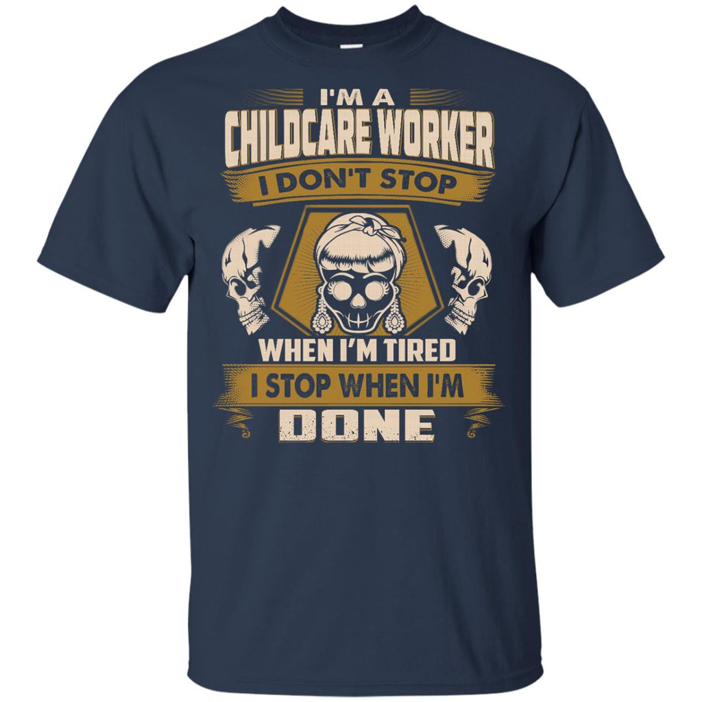 Childcare Worker Tee Shirt - I Don't Stop When I'm Tired