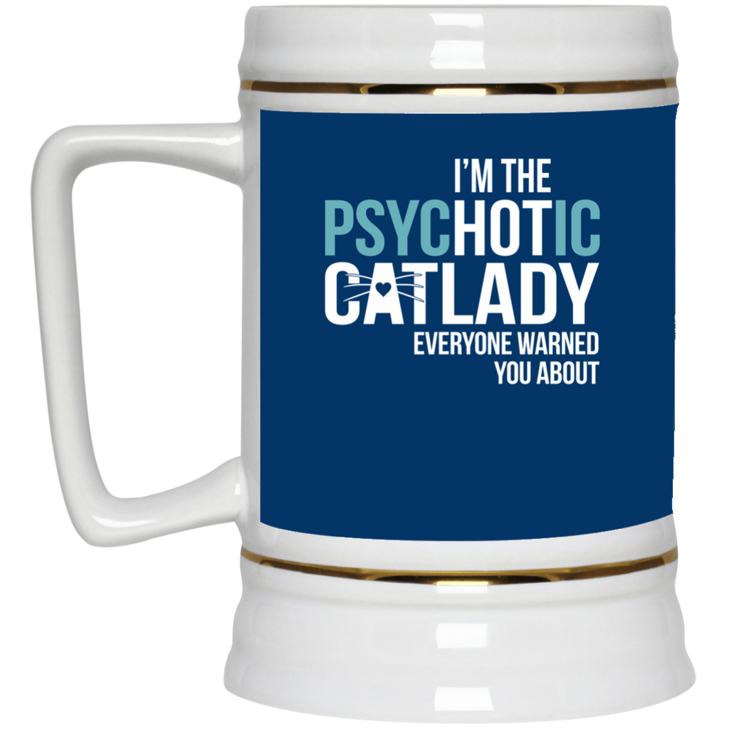 Funny Cat Mugs - I'm The Psychotic Cat Lady Everyone Warned You