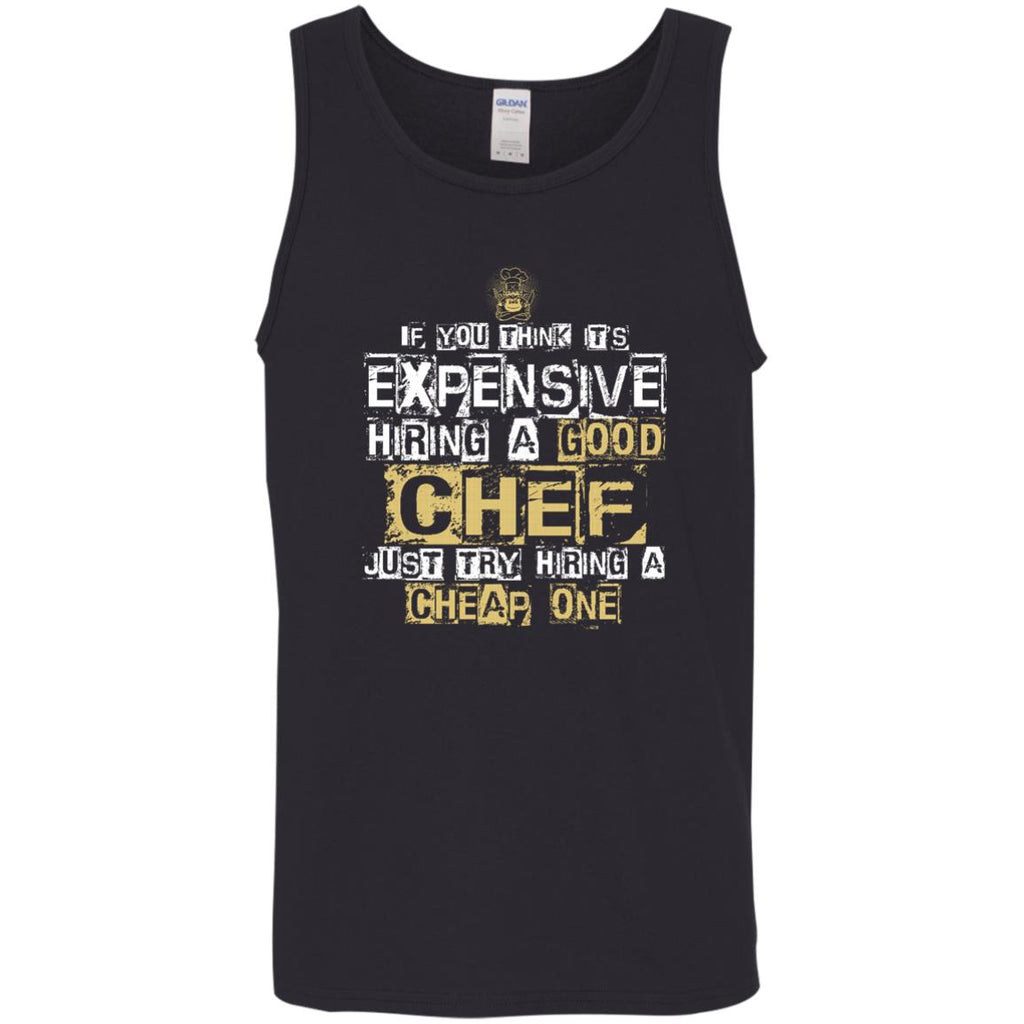 It's Expensive Hiring A Good Chef Tee Shirt Gift