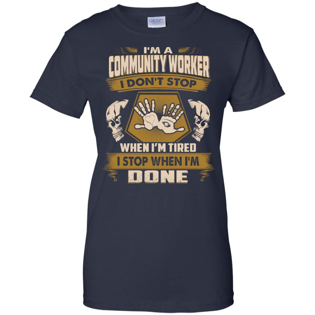 Community Worker Tee Shirt - I Don't Stop When I'm Tired