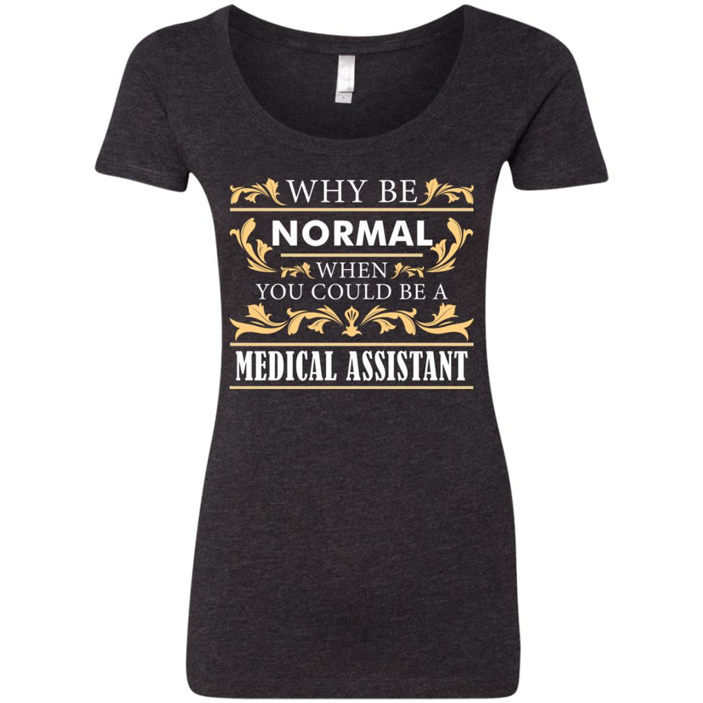 Why Be Normal When You Could Be A Medical Assistant Tee Shirt