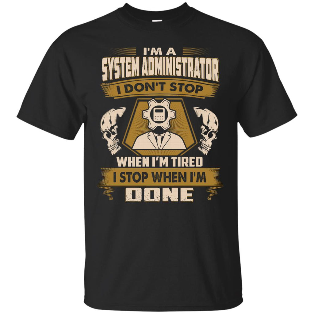 Cool System Administrator Tee Shirt I Don't Stop When I'm Tired