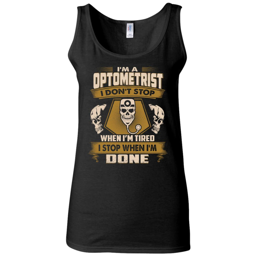 Optometrist T Shirt - I Don't Stop When I'm Tired
