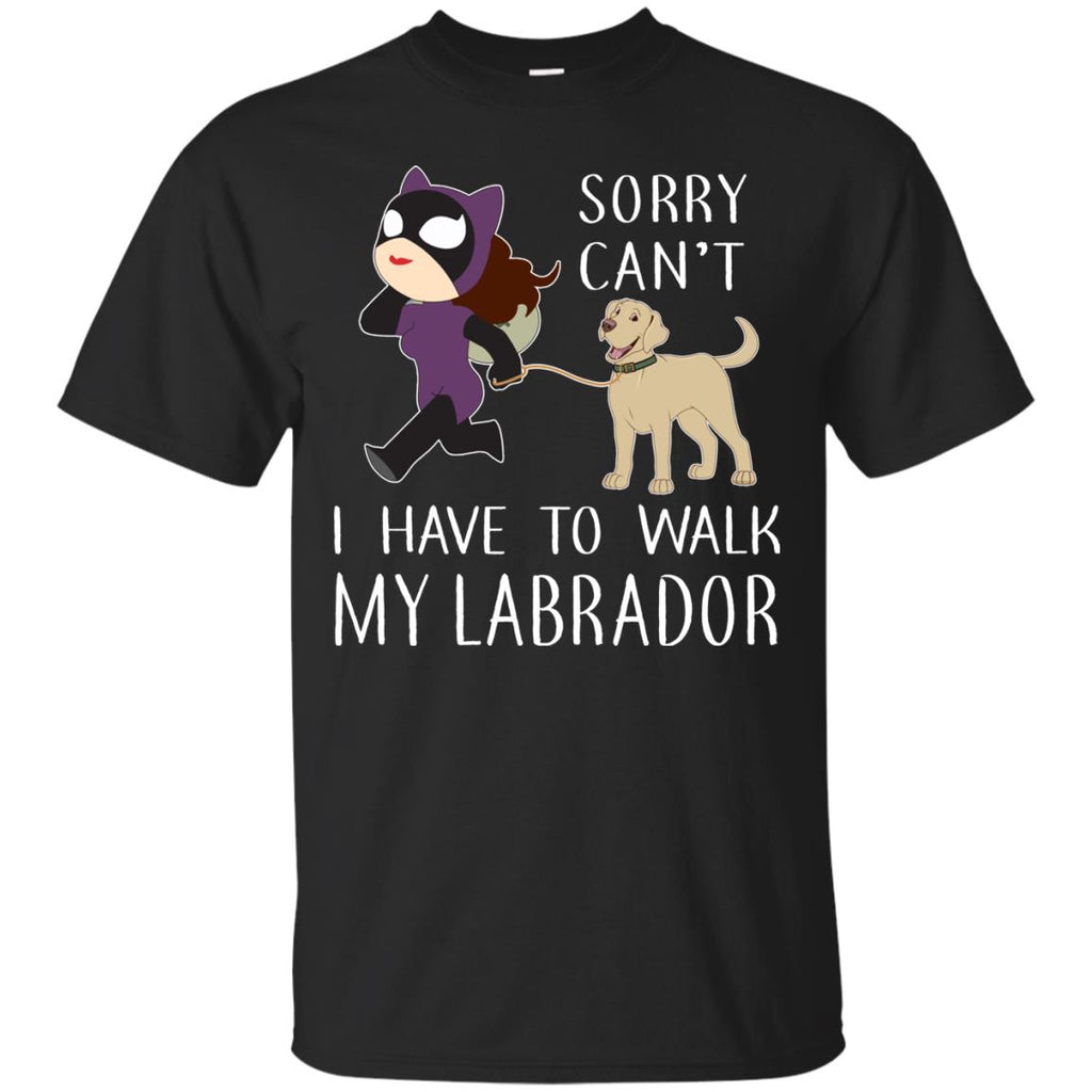 Sorry Can't I Have To Walk My Labrador Tshirt For Labra Dog Lover