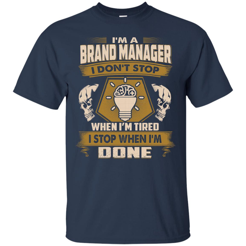 Brand Manager T Shirt - I Don't Stop When I'm Tired Tshirt