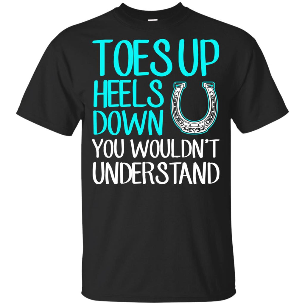 Toes Up Heels Down You Wouldn't Understand Horse Tshirt Gift