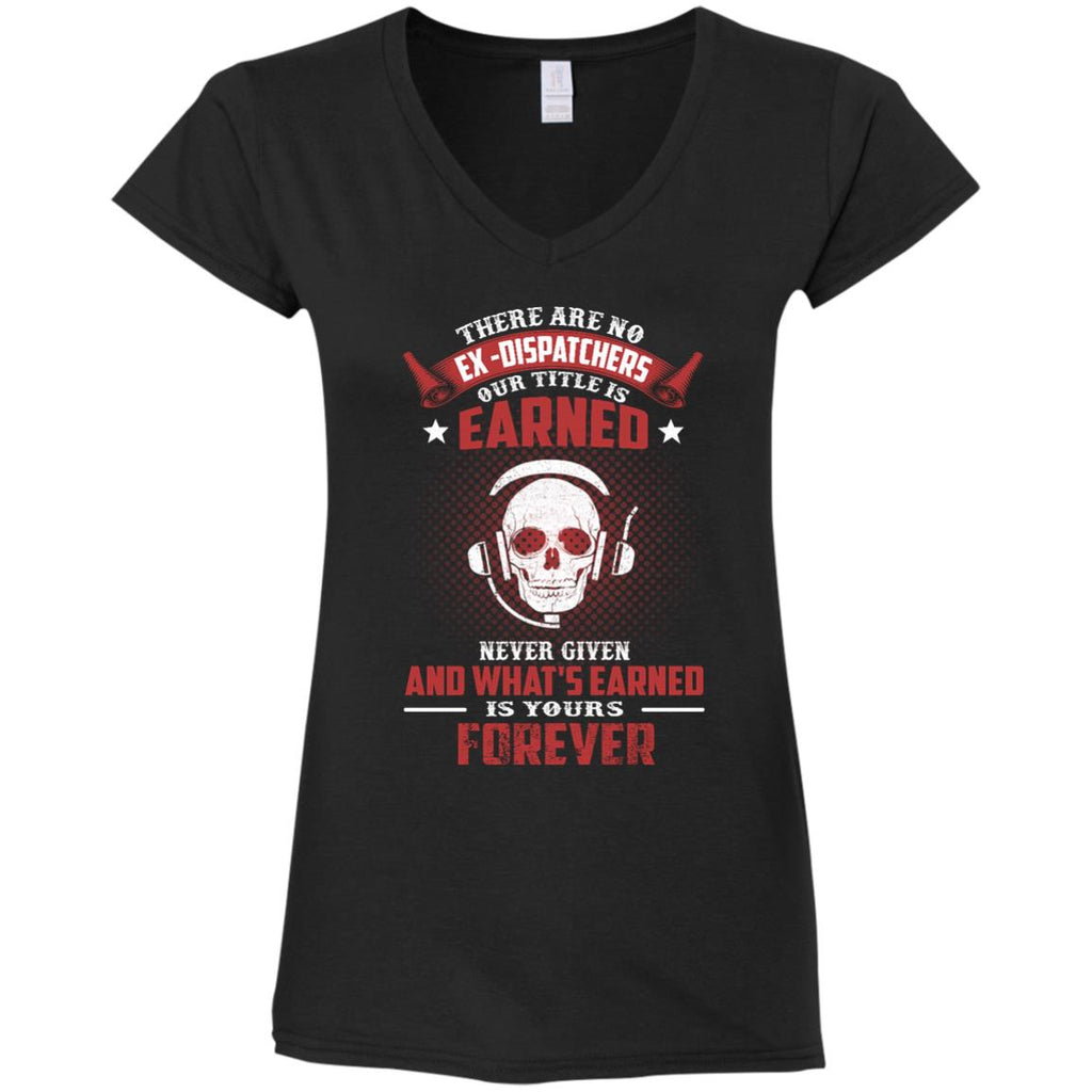 Cool Distpatcher Tee Shirt - There are no EX - Dispatchers our tittle is earned tshirt