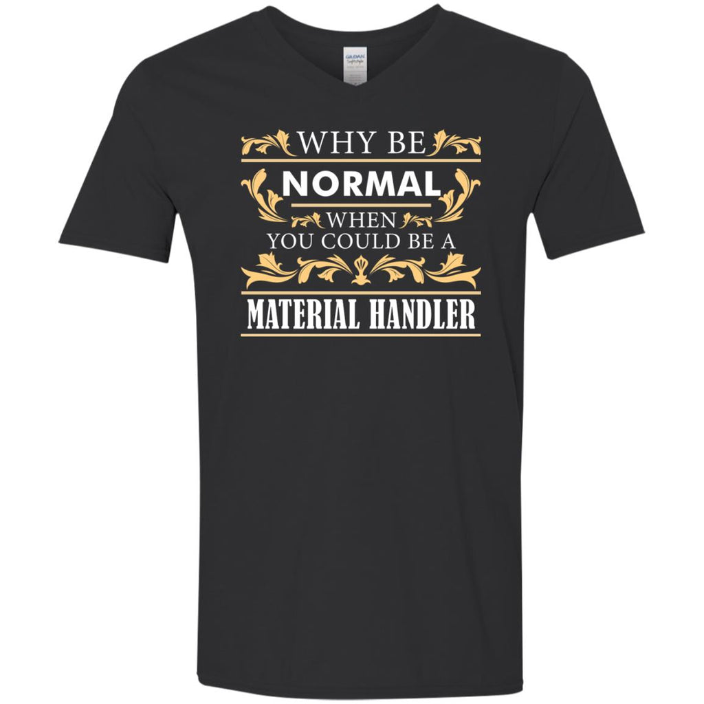Why Be Normal When You Could Be A Material Handler T Shirts