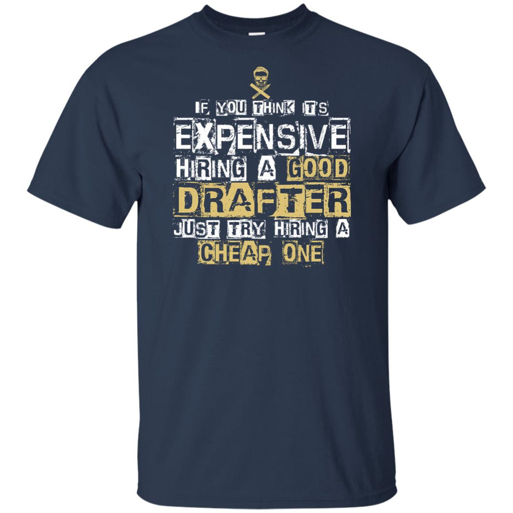 It's Expensive Hiring A Good Drafter Tee Shirt Gift
