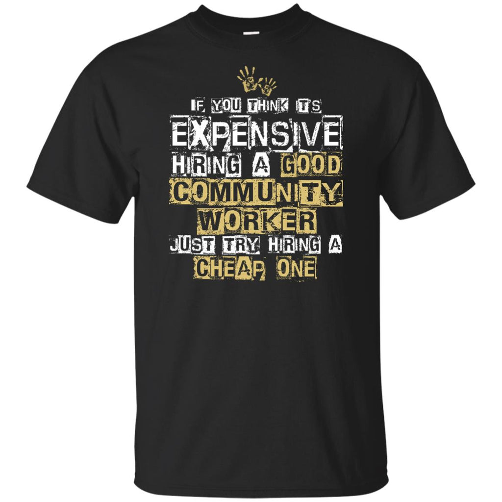 It's Expensive Hiring A Good Community Worker Tee Shirt Gift