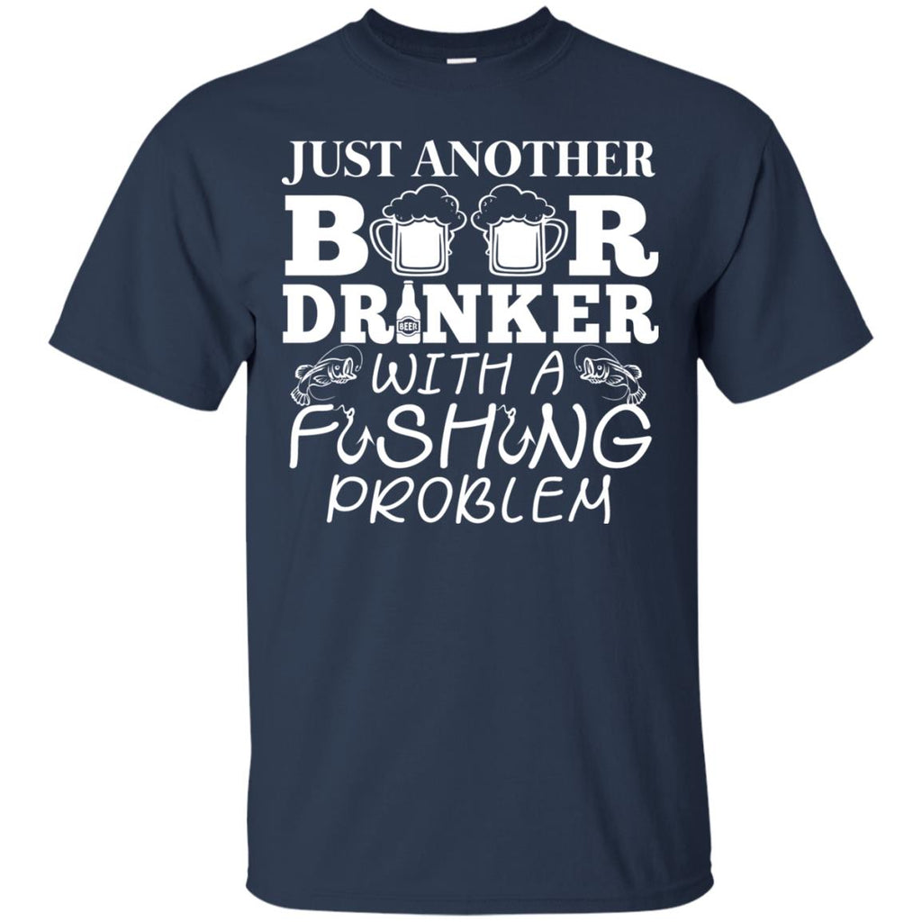 Just Another Beer Drinker With A Fishing Problem Fishing Tee Shirt Gift