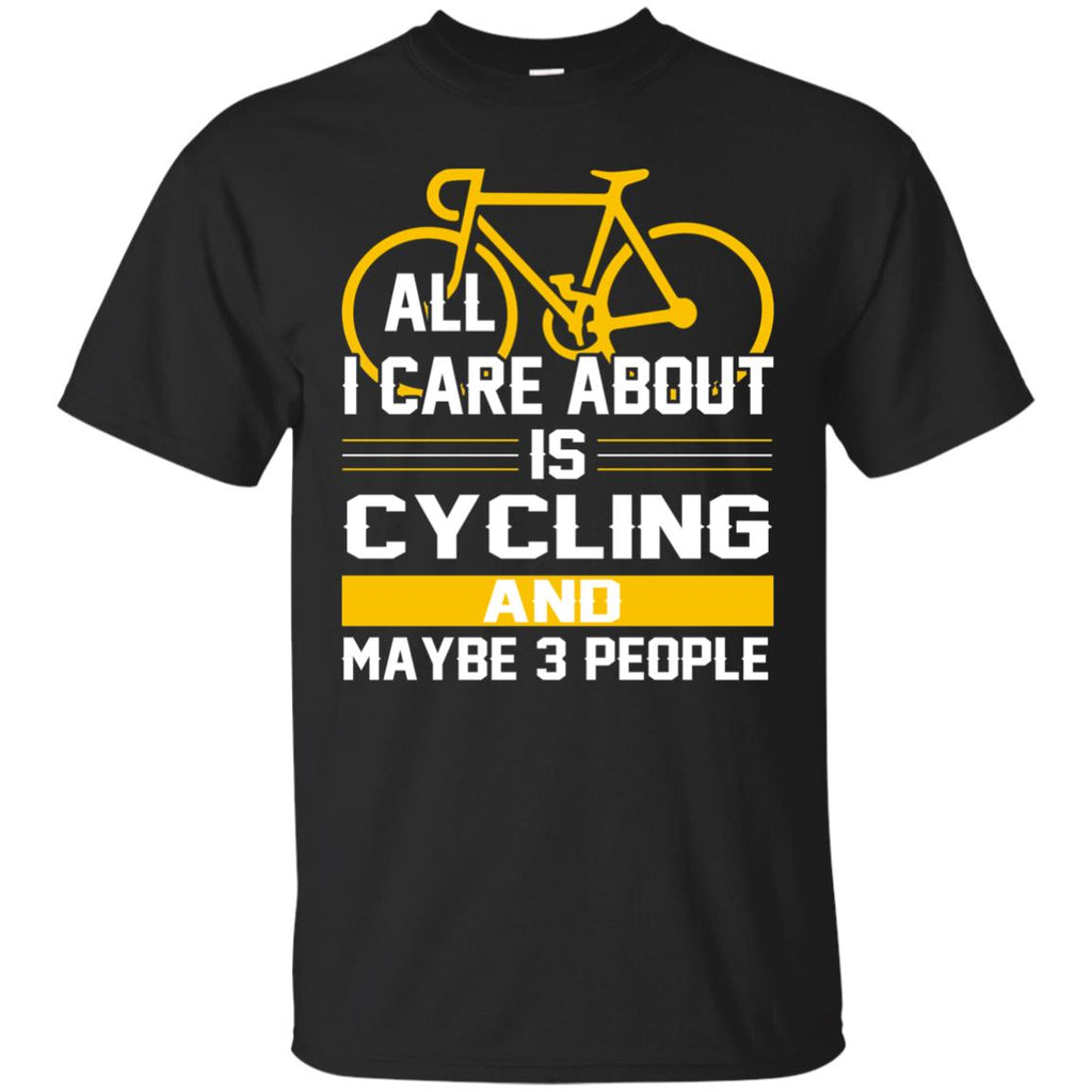 All I Care About Is Cycling And Maybe 3 People T Shirt