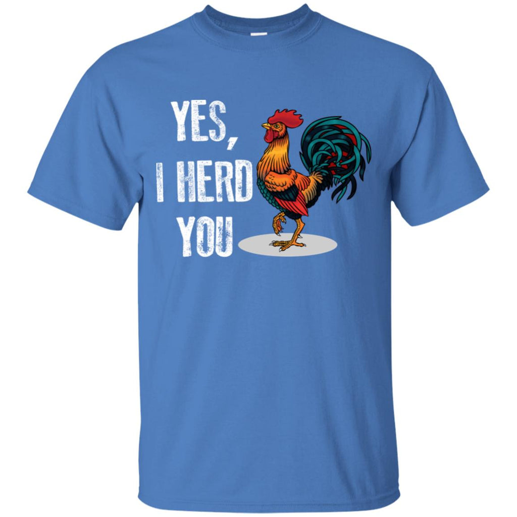 Yes, I Herd You As Cute Chicken T Shirt