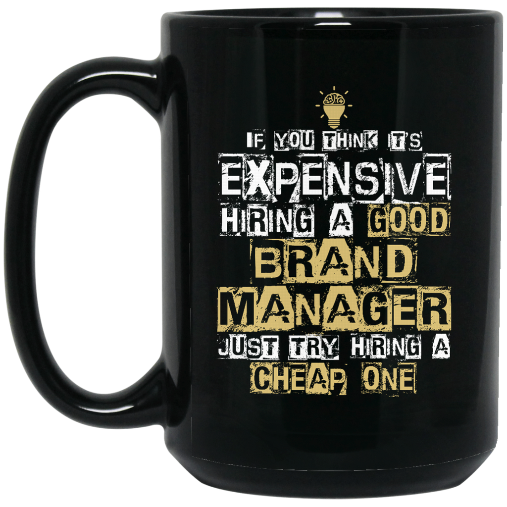 It's Expensive Hiring A Good Brand Manager Mugs