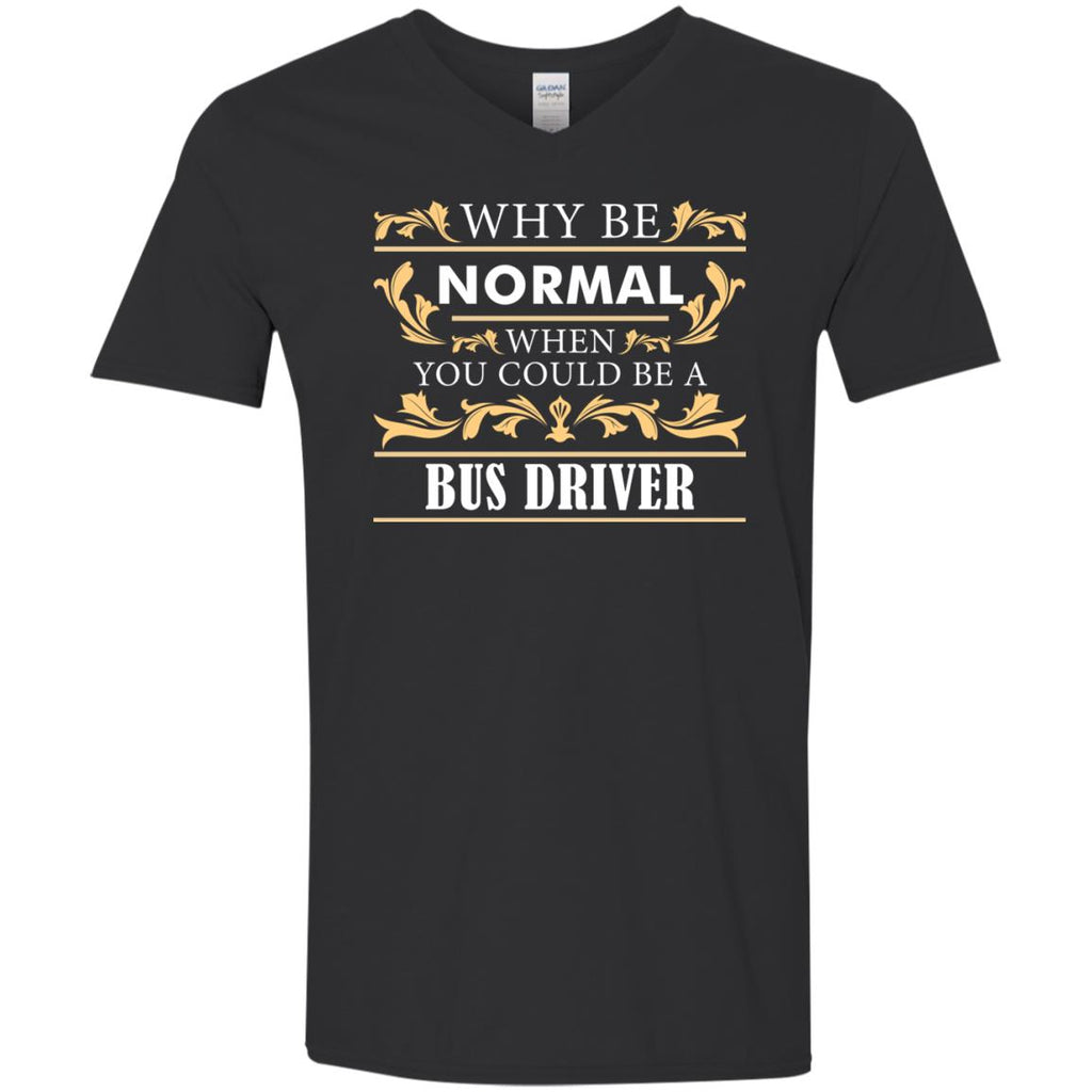 Why Be Normal When You Could Be A Bus Driver Tshirt Gift