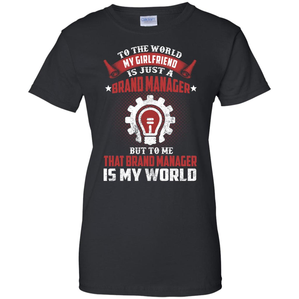 To The World My Girlfriend Is Just A Brand Manager Tee Shirt Gift