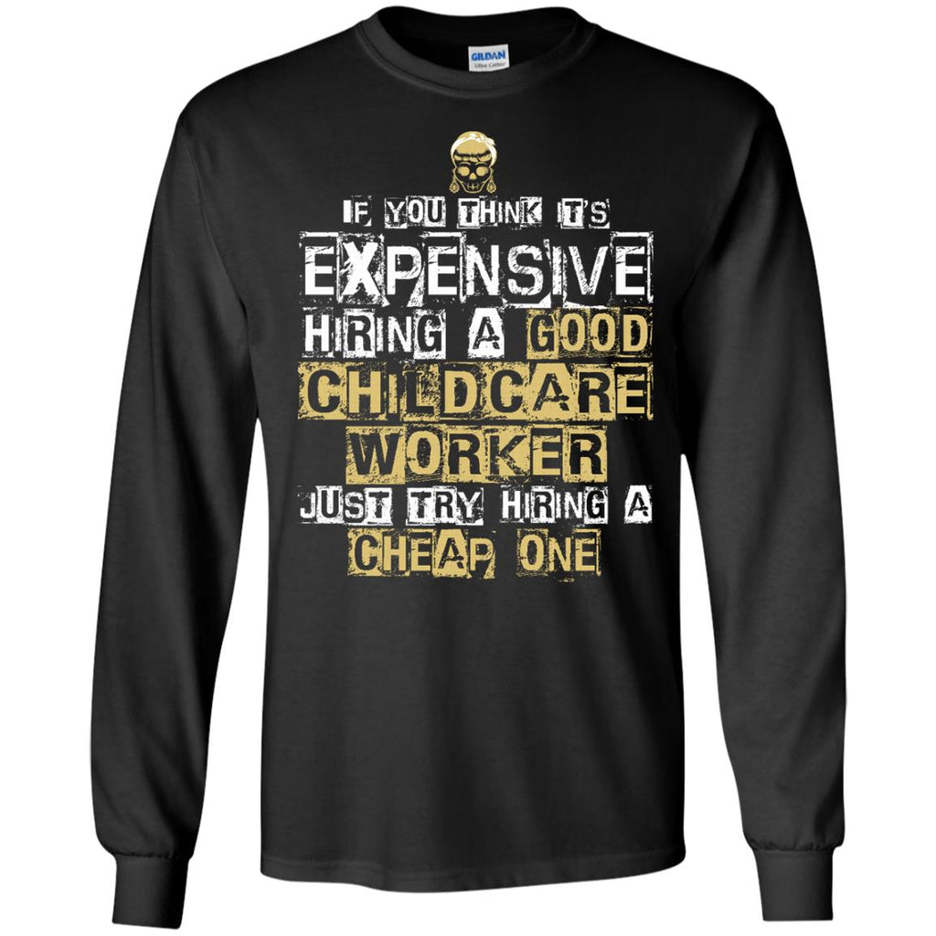 It's Expensive Hiring A Good Childcare Worker Tee Shirt Gift