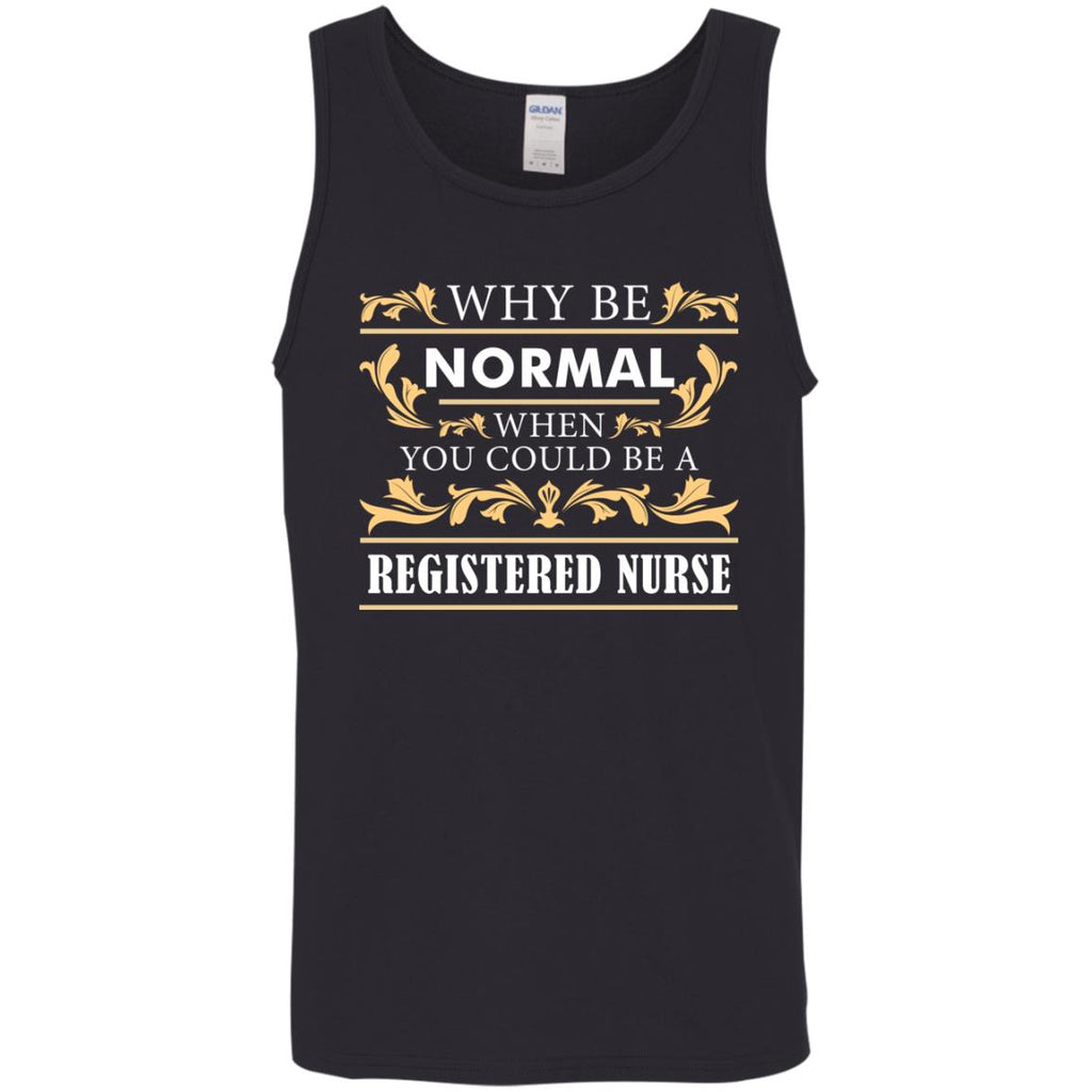 Why Be Normal When You Could Be A Registered Nurse Tee Shirt