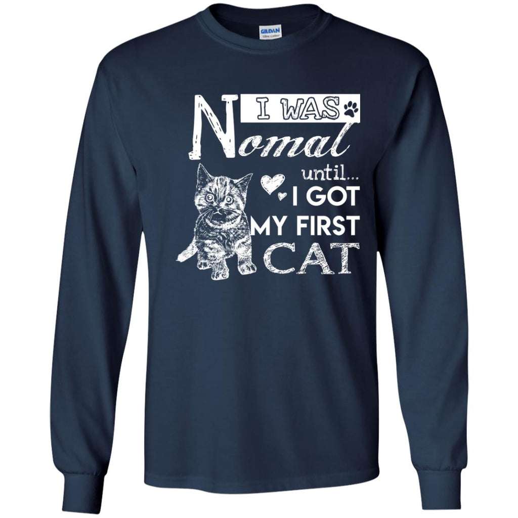 Cute Cat Tee Shirt. I Was Normal Until I Got My First Cat is best gift idea