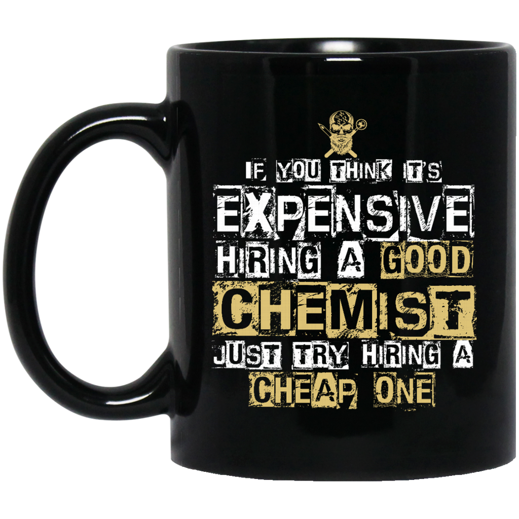 It's Expensive Hiring A Good Chemist Mugs