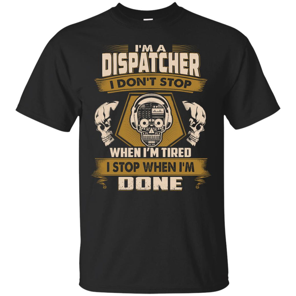 Dispatcher Tee Shirt - I Don't Stop When I'm Tired Gift Tshirt