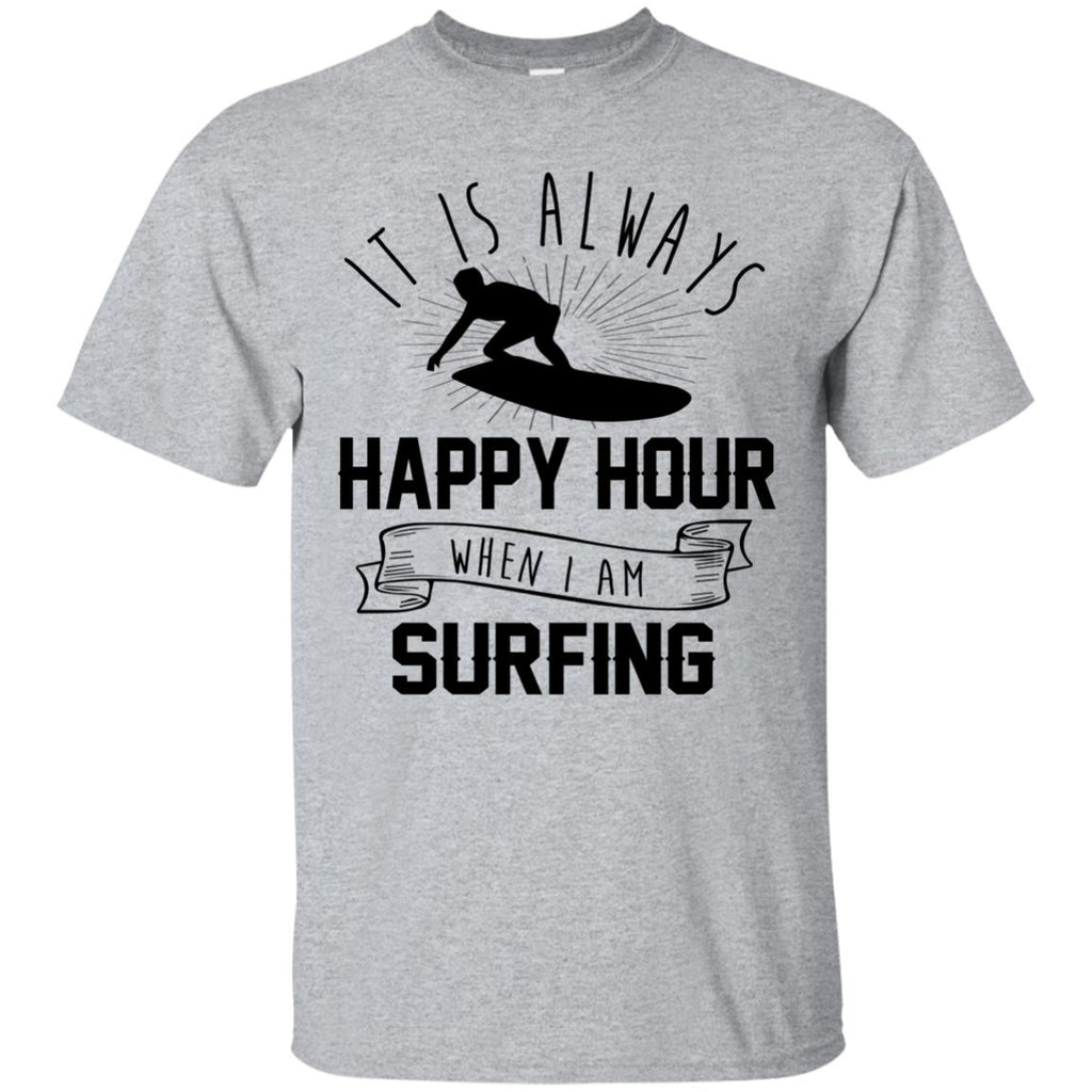 It Is Always Happy Hour Awsome Surfing Tshirt