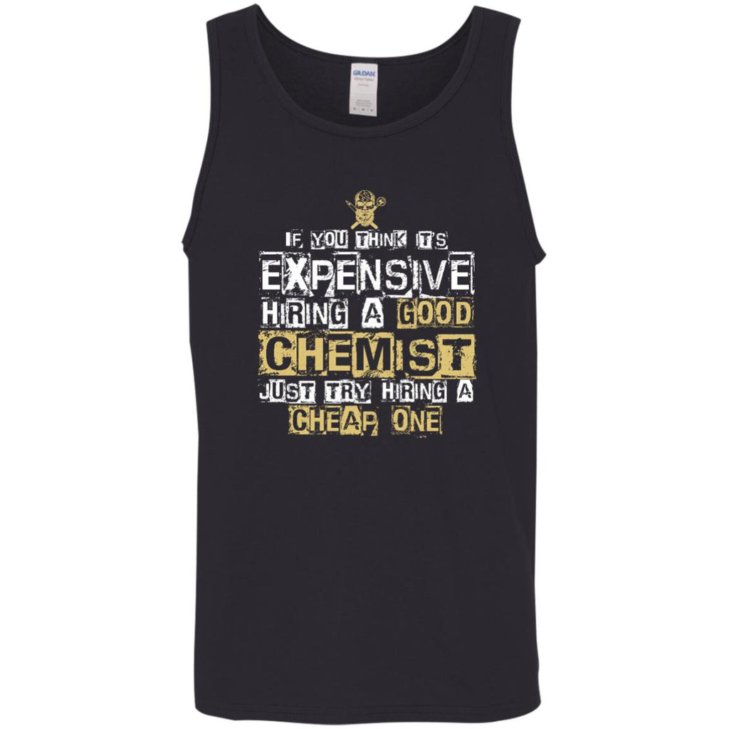 It's Expensive Hiring A Good Chemist Tee Shirt Gift