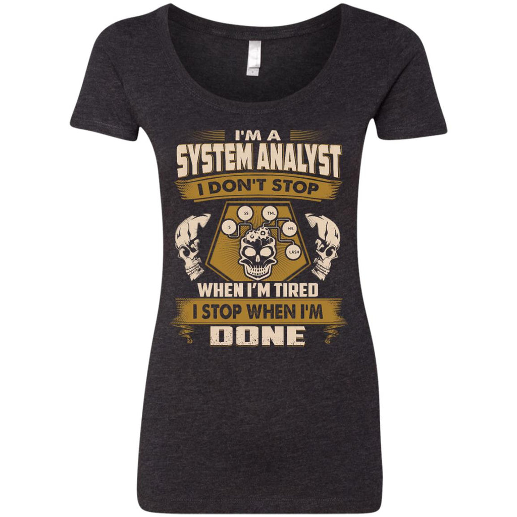 System Analyst Tshirt - I Don't Stop When I'm Tired